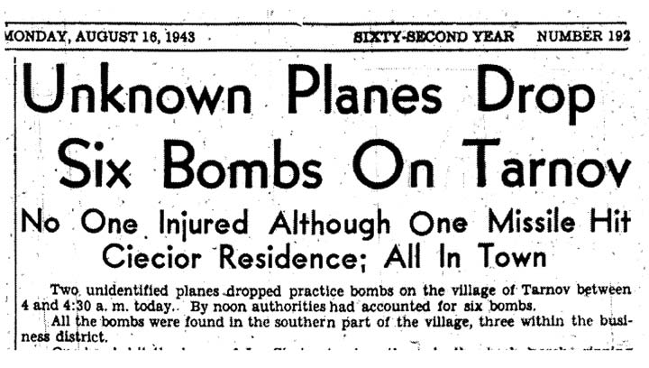 """Unknown planes drop six bombs on Tarnov,""   Source: Columbus Daily Telegram, 8-16-1943"