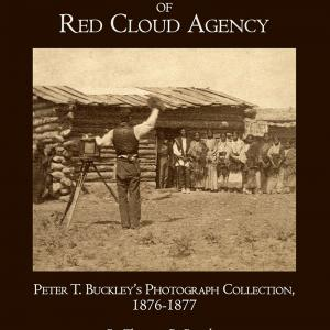 Real Nebraska Stories Last Days Of Red Cloud Agency Peter T Buckley S Photograph Collection 1876 77